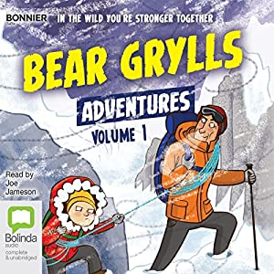 Bear Grylls Adventures: Volume 1 Audiobook