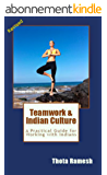 Teamwork & Indian Culture (Revised): A Practical Guide for Working with Indians (English Edition)