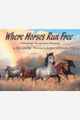 Where Horses Run Free: A Dream for the American Mustang Hardcover