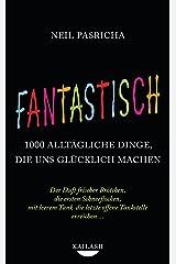Fantastisch: 1000 alltägliche Dinge, die uns glücklich machen - Der Duft frischer Brötchen, die ersten Schneeflocken, mit leerem Tank die letzte offene Tankstelle erreichen ... - (German Edition) Kindle Edition