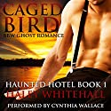 Caged Bird (BBW Ghost Romance): Haunted Hotel, Book 1 Audiobook by Haley Whitehall Narrated by Cynthia Wallace