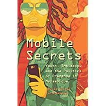 Mobile Secrets: Youth, Intimacy, and the Politics of Pretense in Mozambique