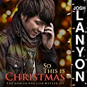 So This Is Christmas: The Adrien English Mysteries, Book 7 Hörbuch von Josh Lanyon Gesprochen von: Kale Williams