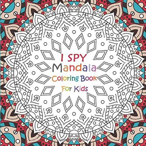 I SPY Mandala Coloring Book For Kids: A Fun Guessing Game For 2-5 Year Olds,  A Fun Activity And Coloring Book For Kids: I SPY Books For Preschoolers:  9798623919878: Amazon.com: Books