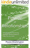 Power of Relationships: Identifying and Nurturing the Right Relationships to Help You Succeed