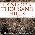 Land of a Thousand Hills: My Life in Rwanda | Rosamond Halsey Carr,Ann Halsey Howard - contributor