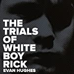 The Trials of White Boy Rick  | Evan Hughes