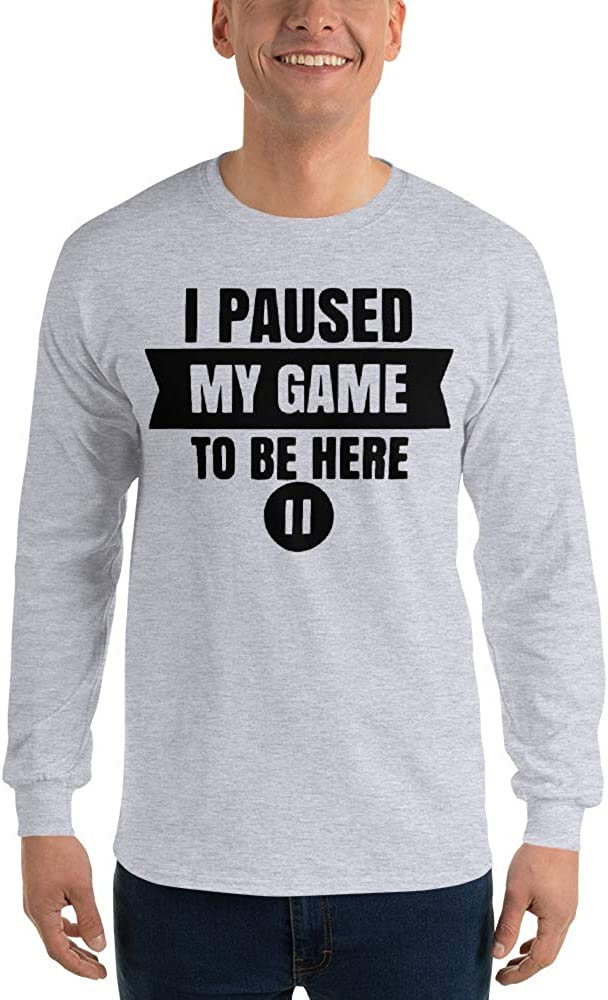 I Paused My Game to Be Here Gamer Geek Long Sleeve T-Shirt