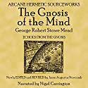 The Gnosis of the Mind Audiobook by G. R. S. Mead Narrated by Nigel Carrington