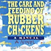 The Care and Feeding of Rubber Chickens