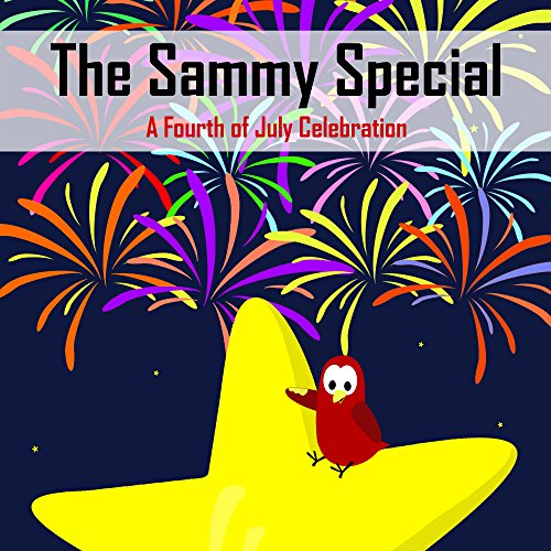 The Sammy Special: A Fourth of July Celebration (Sammy the Bird Book)