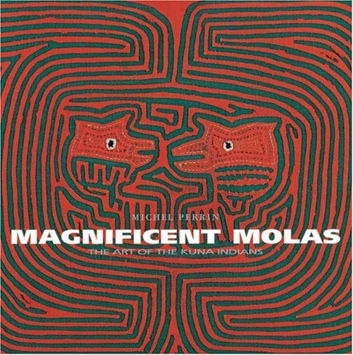 Kuna Mola Panama (Magnificent Molas: The Art of the Kuna Indians)