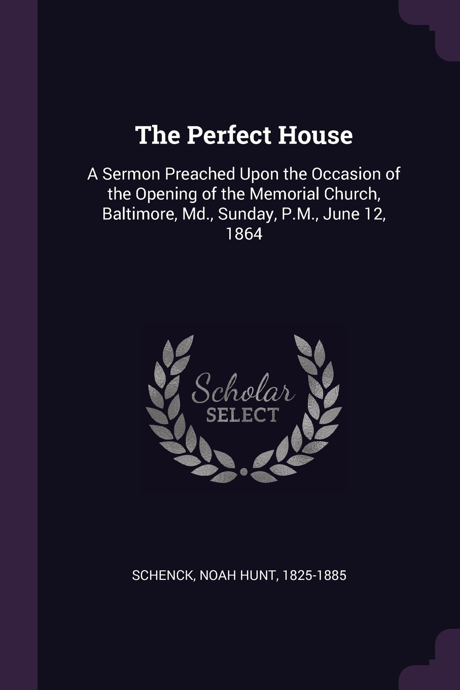 Download The Perfect House: A Sermon Preached Upon the Occasion of the Opening of the Memorial Church, Baltimore, MD., Sunday, P.M., June 12, 1864 pdf