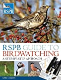 RSPB Guide to Birdwatching: A Step-by-step Approach