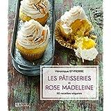 Les pâtisseries de Rose Madeleine: 50 recettes véganes