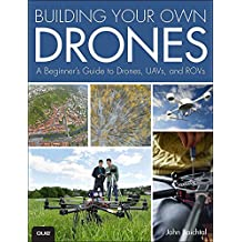 Building Your Own Drones: A Beginners' Guide to Drones, UAVs, and ROVs