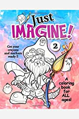Just Imagine 2: More wacky characters and fantasy worlds for you to color. Get your markers and crayons ready. (Just Imagine - Coloring Books) Paperback