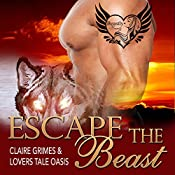 Escape the Beast: A BBW Shape Shifter Mail Order Bride Romance, Book 3 | Claire Grimes,  Lovers Tale Oasis