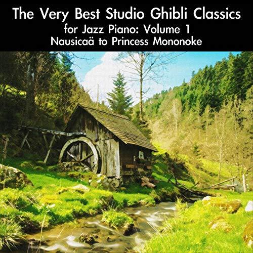 The Very Best Studio Ghibli Classics for Jazz Piano Volume 1: Nausicaä to Princess Mononoke (Best Of Studio Ghibli Soundtrack)