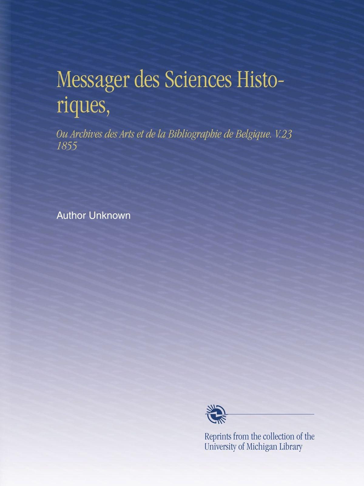 Download Messager des Sciences Historiques,: Ou Archives des Arts et de la Bibliographie de Belgique. V.23 1855 (French Edition) PDF