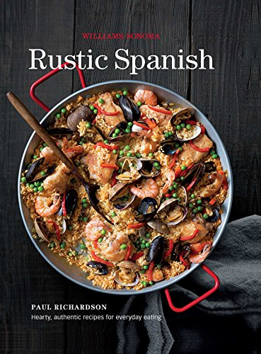 Rustic Spanish (Williams-Sonoma): Simple, Authentic Recipes for Everyday Cooking by Williams-Sonoma, Paul Richardson