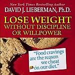 Lose Weight without Discipline or Willpower | David J. Lieberman