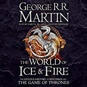 The World of Ice and Fire: The Untold History of Westeros and the Game of Thrones | George R. R. Martin, Elio M. Garcia Jr., Linda Antonsson