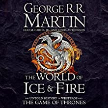 The World of Ice and Fire: The Untold History of Westeros and the Game of Thrones Audiobook by George R. R. Martin, Elio M. Garcia Jr., Linda Antonsson Narrated by Roy Dotrice, Nicholas Guy Smith