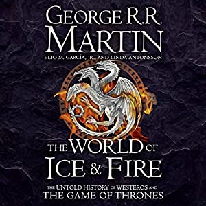 The World of Ice and Fire: The Untold History of Westeros and the Game of Thrones Audiobook