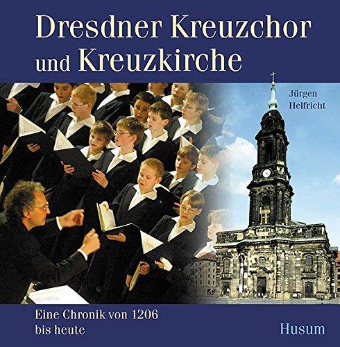Dresdner Kreuzchor und Kreuzkirche - Eine Chronik von 1206 bis heute