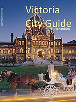 Victoria BC City Guide (Waterfront cities Book 4) by [Richardson, R.G.]