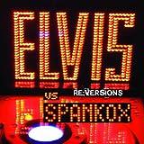 Elvis Vs. Spankox: Re-Versions