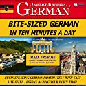 Bite-Sized German in Ten Minutes a Day Speech by Mark Frobose Narrated by Mark Frobose