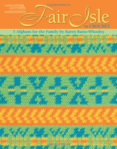 Fair Isle to Crochet (Leisure Arts #4820): Karen Whooley ...