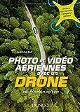 Photo et vidéo aériennes avec un drone - Le guide complet pas à pas
