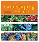 Landscaping with Fruit: Strawberry ground covers, blueberry hedges, grape arbors, and 39 other luscious fruits to make your yard an edible paradise. (A Homeowners Guide)