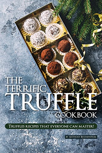The Terrific Truffle Cookbook: Truffles recipes that everyone can master!