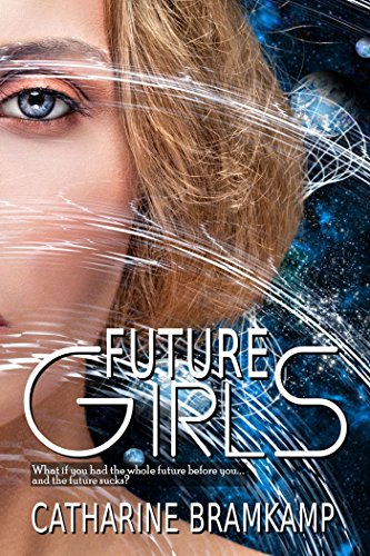 Future Girls (The Future Girls Book 1) by [Bramkamp, Catharine]