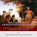 The Lost Colony of Roanoke and Jamestown: The History and Legacy of England's First American Colonies |  Charles River Editors