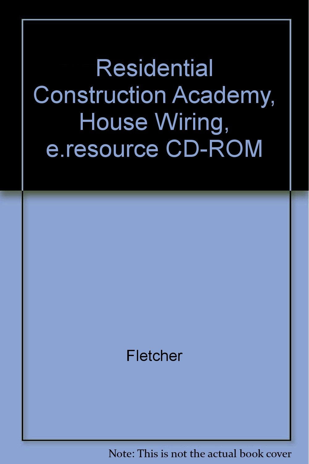 Residential Construction Academy, House Wiring, e.resource CD-ROM:  9781401813734: Amazon.com: Books