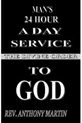 MAN'S 24 HOUR A DAY SERVICE TO GOD: THE DIVINE ORDER Kindle Edition