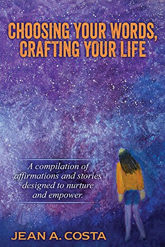 (Choosing Your Words, Crafting Your Life: A Compilation of Affirmations and Stories Designed to Nurture and Empower)