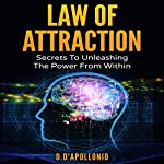 Law of Attraction: Secrets to Unleashing the Secrets from Within | Daniel D'apollonio