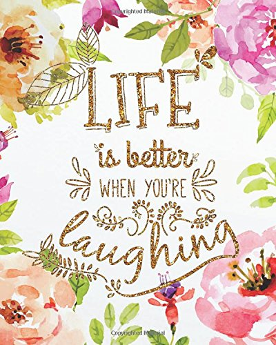 "Read Online Life is better when you're laughing: Motivational Notebook, Journal and Diary Wide Ruled College Lined Composition Notebook For 132 Pages of 8""x10"" ... and Motivational quote lined notebook Series) PDF ePub ebook"