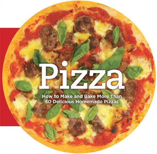 Pizza: How to Make and Bake More Than 50 Delicious Homemade Pizzas by Carla Bardi