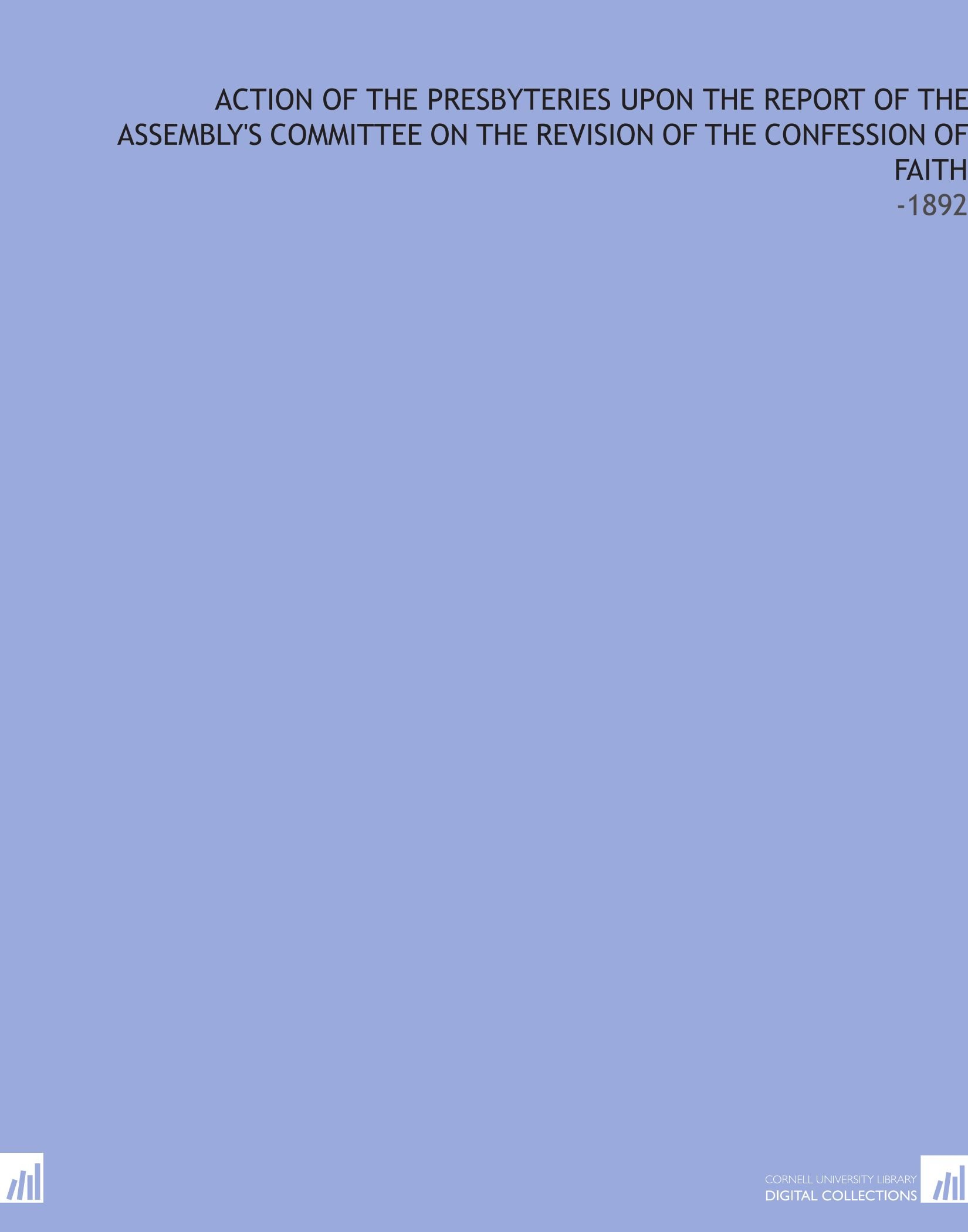 Action of the Presbyteries Upon the Report of the Assembly's Committee on the Revision of the Confession of Faith: -1892 ebook