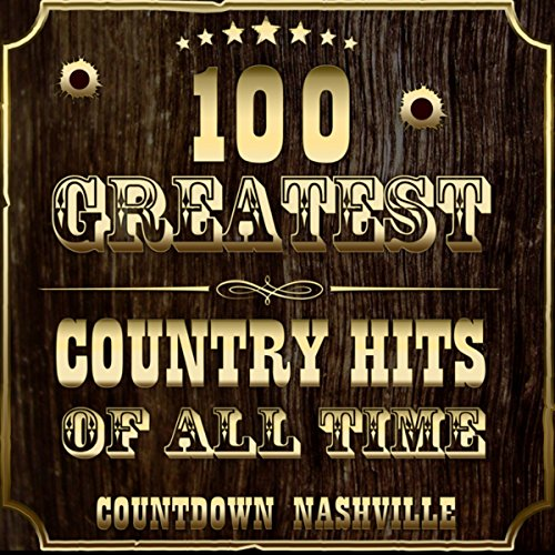 100 Greatest Country Hits of All-Time (Best Country Music Of All Time)