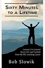 Sixty Minutes To A Lifetime: Lessons I've Learned About Life and Football from My NFL Coaching Career Kindle Edition