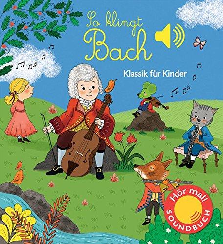 So klingt Bach: Klassik für Kinder (Soundbuch) (Soundbücher)