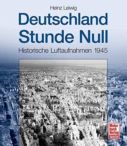 Deutschland Stunde Null: Historische Luftaufnahmen 1945